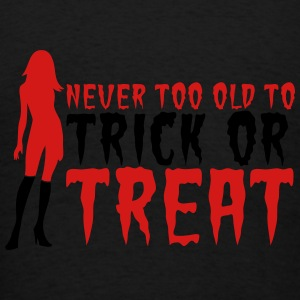 HALLOWEEN never too old to TRICK or TREAT Sweatshirts - Men's T-Shirt