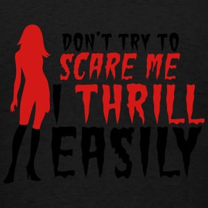 Don't try to SCARE me I THRILL EASILY! sexy lady Sweatshirts - Men's T-Shirt