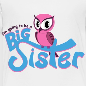 I'm going to be a Big Sister - Owl Kids' Shirts - Toddler Premium T-Shirt