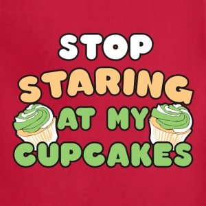 Stop Staring at my Cupcakes - Adjustable Apron
