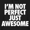 I'm Not Perfect Just Awesome Hoodies - Men's Hoodie