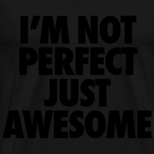 I'm Not Perfect Just Awesome Hoodies - Men's Premium T-Shirt