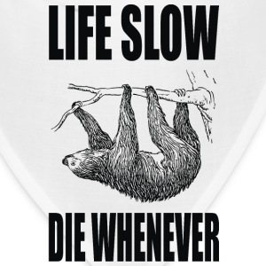 Life Slow Die Whenever T-Shirts - Bandana