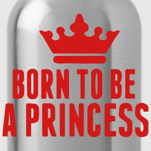 BORN TO BE A PRINCESS Baby & Toddler Shirts - Water Bottle