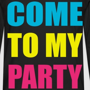 Come To My Party Neon Design T-Shirts - Men's Premium Long Sleeve T-Shirt