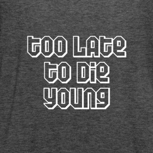 Too late to die young Women's T-Shirts - Women's Flowy Tank Top by Bella
