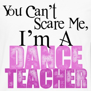 You Can't Scare Me, Dance Teacher - Men's Premium Long Sleeve T-Shirt