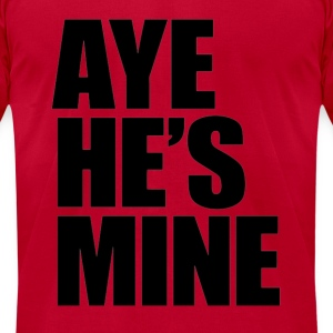 AYE! HE'S MINE!  Hoodies - Men's T-Shirt by American Apparel