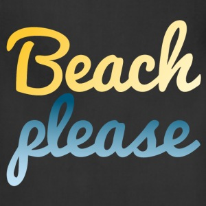 Beach please T-Shirts - Adjustable Apron