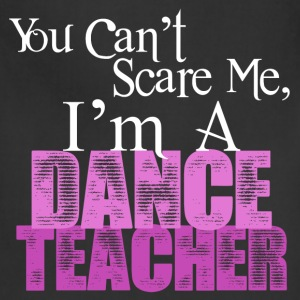 You Can't Scare Me, Dance Teacher - Adjustable Apron