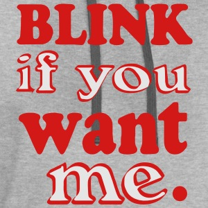 BLINK IF YOU WANT ME. T-Shirts - Contrast Hoodie