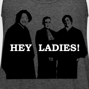 Supreme Court Justices: Hey Ladies! (Women's) - Women's Flowy Tank Top by Bella