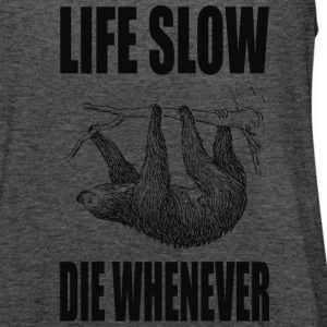 life slow die whenever - Women's Flowy Tank Top by Bella