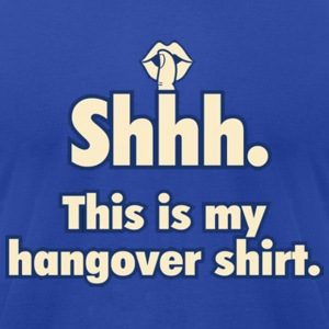 Shhh Hangover. Hoodies - Men's T-Shirt by American Apparel