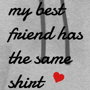 my best friend has the same shirt T-Shirts - Contrast Hoodie
