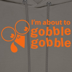 thanksgiving funny I'm about to gobble gobble T-Shirts - Men's Hoodie