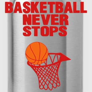 BASKETBALL NEVER STOPS - Water Bottle