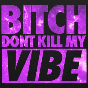 Bitch Don't Kill My Vibe Galaxy Hoodies - Men's Premium Tank
