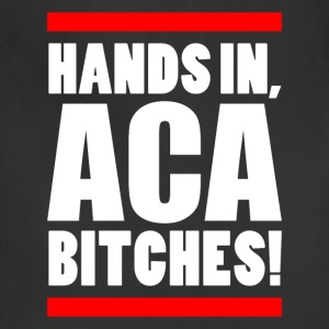 HANDS IN, ACA BITCHES!  Women's T-Shirts - Adjustable Apron