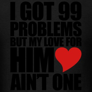 99 Problems for him Hoodies - Men's T-Shirt