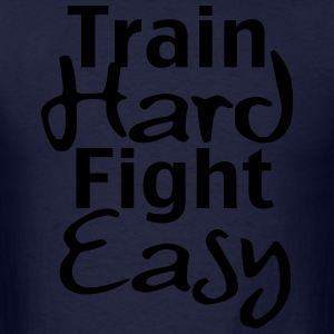 Train Hard Fight Easy hoodie - Men's T-Shirt