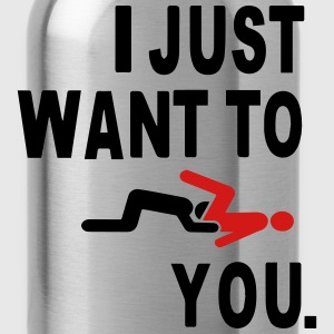 I JUST WANT TO EAT YOU. T-Shirts - Water Bottle