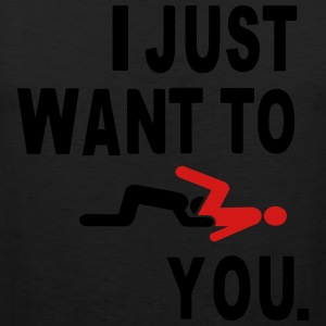 I JUST WANT TO EAT YOU. T-Shirts - Men's Premium Tank