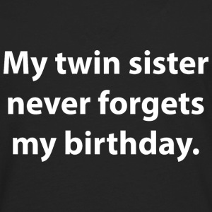 My Twin Sister Never Forgets My Birthday - Men's Premium Long Sleeve T-Shirt