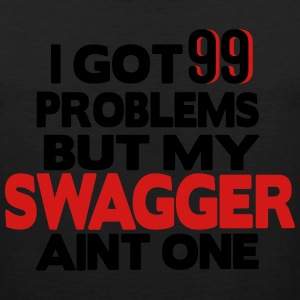 I GOT 99 PROBLEMS BUT MY SWAGGER AIN'T ONE T-Shirts - Men's Premium Tank