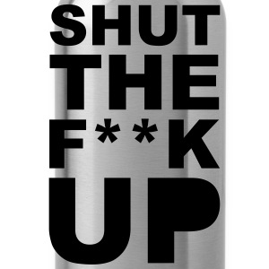 Shut the fuck up 1c Bags & backpacks - Water Bottle