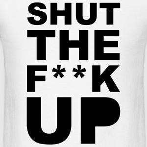 Shut the fuck up 1c Tanks - Men's T-Shirt