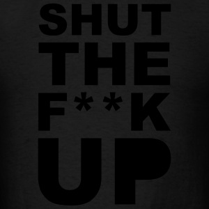 Shut the fuck up 1c Hoodies - Men's T-Shirt