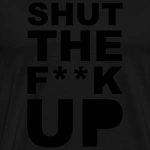 Shut the fuck up 1c Hoodies - Men's Premium T-Shirt