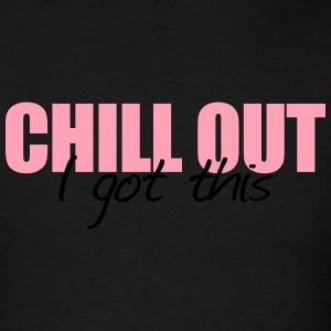 Chill out i got this - Men's T-Shirt