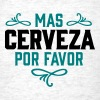 MAS CERVEZA POR FAVOR, spanish, beer, please T-Shirts - Men's T-Shirt