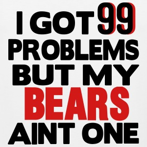I GOT 99 PROBLEMS BUT MY BEARS AIN'T ONE Hoodies - Men's Premium Tank