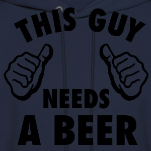 This Guy Needs A Beer T-Shirts - Men's Hoodie