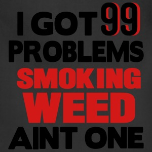 I GOT 99 PROBLEMS SMOKING WEED AIN'T ONE Hoodies - Adjustable Apron
