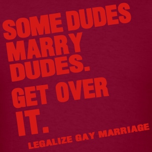 SOME DUDES MARRY DUDES GET OVER IT - Men's T-Shirt
