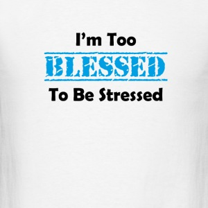 i am too blessed to be stressed Tanks - Men's T-Shirt