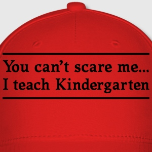 Can't Scare Me. I teach Kindergarten Women's T-Shirts - Baseball Cap