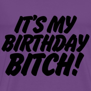 It's My Birthday Bitch Hoodies - Men's Premium T-Shirt