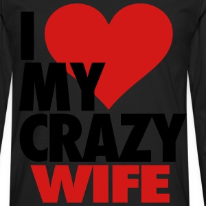 I Love My Crazy Wife T-Shirts - Men's Premium Long Sleeve T-Shirt
