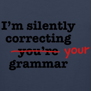 I'm Silently Correcting Your Grammar Women's T-Shirts - Men's Premium Tank