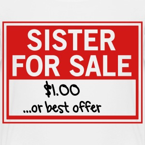 Sister for Sale. Best Offer Kids' Shirts - Toddler Premium T-Shirt