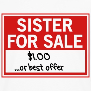 Sister for Sale. Best Offer Kids' Shirts - Men's Premium Long Sleeve T-Shirt
