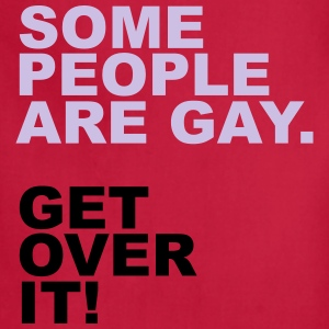 Some People Are Gay. Get Over It! T-Shirts - Adjustable Apron