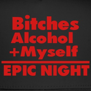 Bitches Alcohol + Myself =EPIC NIGHT T-Shirts - Trucker Cap