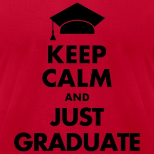 Keep Calm and Just Graduate Hoodies - Men's T-Shirt by American Apparel