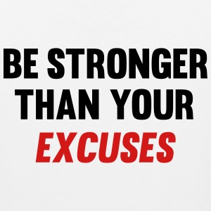 Be Stronger Than Your Excuses Hoodies - Men's Premium Tank